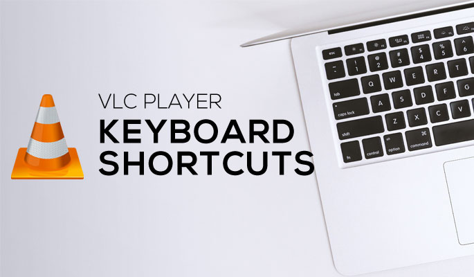 VLC Player Keyboard Shortcuts That should be at Your Fingertips